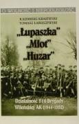 """""""Łupaszka"""", """"Młot"""", """"Huzar"""". Działalność 5 i 6 Brygady Wileńskiej AK (1944-1952)"""