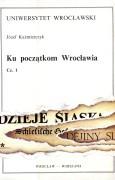 Ku początkom Wrocławia, część I