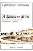 Od plemienia do państwa. Śląsk na tle wczesnośredniowiecznej Słowiańszczyzny Zachodniej