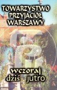 Towarzystwo Przyjaciół Warszawy. Wczoraj, dziś, jutro