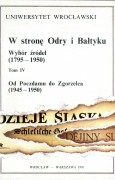 W stronę Odry i Bałtyku. Wybór źródeł (1795–1950). Tom IV – Od Poczdamu do Zgorzelca (1945–1950)