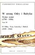 W stronę Odry i Bałtyku. Wybór źródeł (1795–1950). Tom III – O Odrę, Nysę Łużycką i Bałtyk (1939–1944)