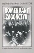 """Komendant """"Zagończyk"""". Z dziejów zbrojnego podziemia antykomunistycznego"""