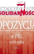 Encyklopedia Solidarności. Opozycja w PRL 1976 – 1989. Tom 1