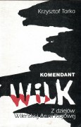 Komendant Wilk. Z dziejów Wileńskiej Armii Krajowej
