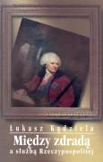 Między zdradą a służbą Rzeczypospolitej. Fryderyk Moszyński 1792–1793