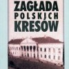 Zagłada polskich Kresów. Ziemiaństwo polskie na Kresach Północno-wschodnich Rzeczypospolitej pod okupacją sowiecką 1939–1941