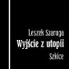 """Promocja książki Leszka Szarugi pt. """"Wyjście z utopii. Szkice"""""""