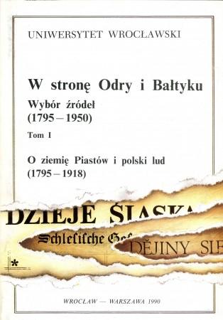 W stronę Odry i Bałtyku Wybór źródeł 1795–1950, t. I