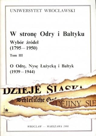 W stronę Odry i Bałtyku. Wybór źródeł 1795 –1950, t. III