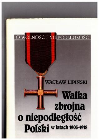 Walka zbrojna o niepodległość Polski 1905-1918