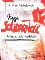 Michalowski-okladka-moja_solidarnosc