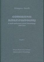 Odrodzenie Rzeczypospolitej w myśli politycznej Józefa Piłsudskiego 1918–1922. Część I – Sprawy wewnętrzne