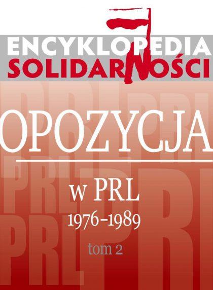 Encyklopedia Solidarności. Opozycja w PRL 1976–1989. Tom 2