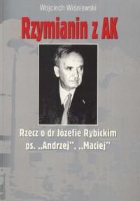 Rzymianin z AK. Rzecz o dr Józefie Rybickim ps. Andrzej, Maciej