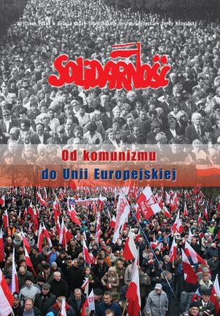 Solidarność. Od komunizmu do Unii Europejskiej