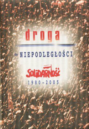 Droga do niepodległości. Solidarność 1980–2005