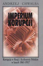 Imperium korupcji. Korupcja w Rosji i Królestwie Polskim w latach 1861–1917