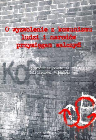 O wyzwolenie z komunizmu ludzi i narodów przysięgam walczyć! 25. rocznica powstania Solidarności Walczącej