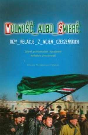 Wolność albo śmierć. Trzy relacje z wojen czeczeńskich