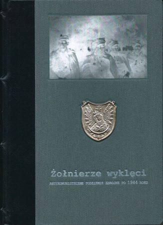 Żołnierze wyklęci. Antykomunistyczne podziemie zbrojne po 1944 roku (wydanie ekskluzywne)