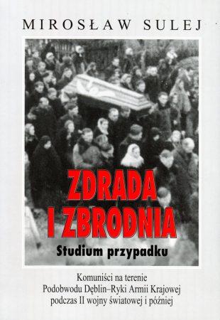 Zdrada i Zbrodnia. Studium przypadku. Komuniści na terenie Podobwodu Dęblin–Ryki Armii Krajowej podczas II wojny światowej i później
